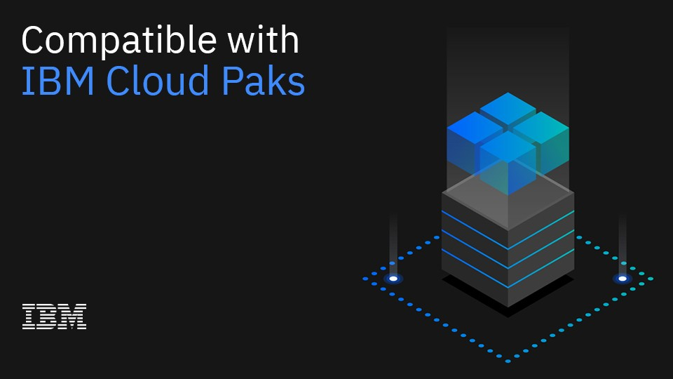Compatible with IBM Cloud Pak