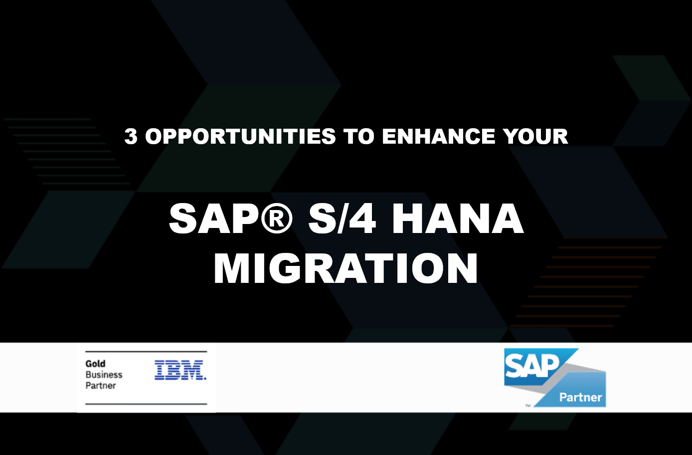 3 Opportunities to Enhance Your SAP S/4HANA Migration